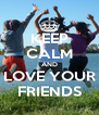 KEEP CALM AND LOVE YOUR FRIENDS - Personalised Poster A4 size