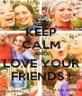 KEEP CALM AND LOVE YOUR FRIENDS ! - Personalised Poster A4 size
