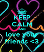 KEEP CALM AND love your friends <3 - Personalised Poster A4 size