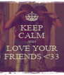 KEEP CALM AND LOVE YOUR FRIENDS <'33 - Personalised Poster A4 size