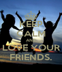 KEEP CALM AND LOVE YOUR FRIENDS. - Personalised Poster A4 size
