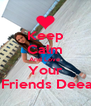 Keep Calm And Love  Your  Friends Deea - Personalised Poster A4 size