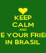 KEEP CALM AND LOVE YOUR FRIENDS IN BRASIL - Personalised Poster A4 size