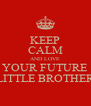 KEEP CALM AND LOVE YOUR FUTURE LITTLE BROTHER - Personalised Poster A4 size