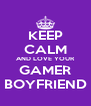 KEEP CALM AND LOVE YOUR GAMER BOYFRIEND - Personalised Poster A4 size
