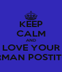 KEEP CALM AND LOVE YOUR GERMAN POSTITUTE - Personalised Poster A4 size