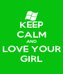 KEEP CALM AND LOVE YOUR GIRL - Personalised Poster A4 size