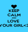 KEEP CALM AND LOVE  YOUR GIRL<3 - Personalised Poster A4 size