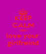 KEEP CALM AND love your girlfreind - Personalised Poster A4 size