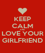 KEEP CALM AND LOVE YOUR GIRLFRIEND - Personalised Poster A4 size