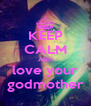 KEEP CALM AND love your godmother - Personalised Poster A4 size