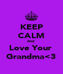 KEEP CALM And  Love Your  Grandma<3 - Personalised Poster A4 size
