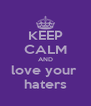 KEEP CALM AND love your  haters - Personalised Poster A4 size