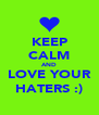 KEEP CALM AND LOVE YOUR HATERS :) - Personalised Poster A4 size