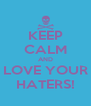 KEEP CALM AND LOVE YOUR HATERS! - Personalised Poster A4 size