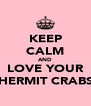 KEEP CALM AND LOVE YOUR HERMIT CRABS - Personalised Poster A4 size