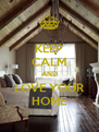 KEEP CALM AND LOVE YOUR HOME - Personalised Poster A4 size