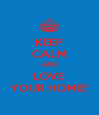 KEEP CALM AND LOVE YOUR HOMIE! - Personalised Poster A4 size