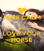 KEEP CALM  AND LOVE YOUR HORSE - Personalised Poster A4 size
