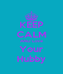 KEEP CALM AND Love Your Hubby - Personalised Poster A4 size