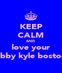KEEP CALM AND love your hubby kyle bostock - Personalised Poster A4 size