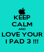 KEEP CALM AND LOVE YOUR I PAD 3 !!! - Personalised Poster A4 size