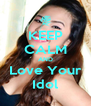 KEEP CALM AND Love Your Idol - Personalised Poster A4 size