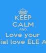 KEEP CALM AND Love your Interracial love ELE ADMINS  - Personalised Poster A4 size