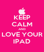 KEEP CALM AND LOVE YOUR IPAD - Personalised Poster A4 size