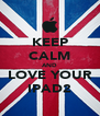KEEP CALM AND LOVE YOUR IPAD2 - Personalised Poster A4 size