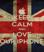 KEEP CALM AND LOVE YOUR IPHONE 5 - Personalised Poster A4 size