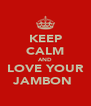 KEEP CALM AND LOVE YOUR JAMBON  - Personalised Poster A4 size