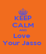 KEEP CALM AND Love  Your Jasso  - Personalised Poster A4 size