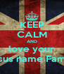 KEEP CALM AND love your Jesus name Family - Personalised Poster A4 size