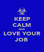 KEEP CALM AND LOVE YOUR JOB - Personalised Poster A4 size