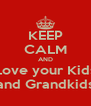 KEEP CALM AND Love your Kids and Grandkids - Personalised Poster A4 size