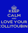 KEEP CALM AND LOVE YOUR KOLLITOUBINI  - Personalised Poster A4 size