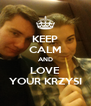 KEEP CALM AND LOVE YOUR KRZYSI - Personalised Poster A4 size