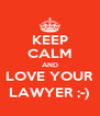 KEEP CALM AND LOVE YOUR LAWYER ;-) - Personalised Poster A4 size
