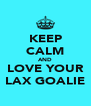 KEEP CALM AND LOVE YOUR LAX GOALIE - Personalised Poster A4 size