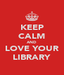 KEEP CALM AND LOVE YOUR LIBRARY - Personalised Poster A4 size
