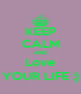 KEEP CALM AND Love YOUR LIFE :) - Personalised Poster A4 size