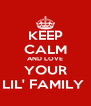 KEEP CALM AND LOVE YOUR LIL' FAMILY  - Personalised Poster A4 size