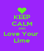 KEEP CALM AND Love Your  Lime - Personalised Poster A4 size