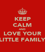 KEEP CALM AND LOVE YOUR LITTLE FAMILY - Personalised Poster A4 size