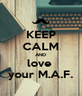 KEEP CALM AND love  your M.A.F. - Personalised Poster A4 size