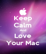Keep Calm And Love Your Mac - Personalised Poster A4 size