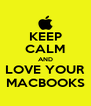 KEEP CALM AND LOVE YOUR MACBOOKS - Personalised Poster A4 size