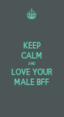 KEEP CALM AND LOVE YOUR MALE BFF - Personalised Poster A4 size