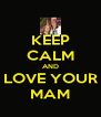 KEEP CALM AND LOVE YOUR MAM - Personalised Poster A4 size